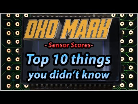 DXO MARK – Top 10 Things You Didn't Know about DXO's Sensor Scores