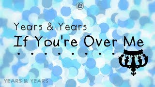If You're Over Me - Years & Years (LYRICS)