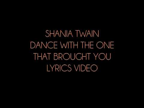 Shania Twain   Dance With The One That Brought You Lyrics Video