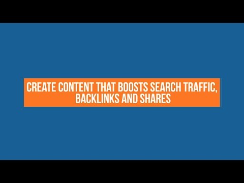 How To Create Content that Boosts Search Traffic, Backlinks and Shares