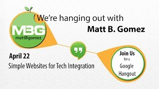 Hangout With Matt B. Gomez: Simple Websites For Tech Integration