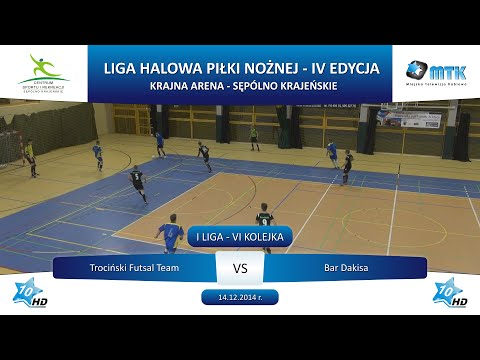 I Liga - VI Kolejka: Trociński Futsal Team - Bar Dakisa 9:4, 14.12.2014 r.