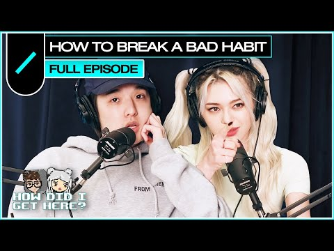 How To Break a Bad Habit | HDIGH Ep. #56