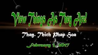 View Things As They Are! - Thay. Thich Phap Hoa (Feb.3, 2017)