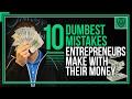 10 Dumbest Mistakes Entrepreneurs Make With Their Money