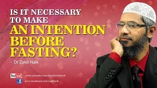 Is it necessary to make an intention before fasting? by Dr Zakir Naik