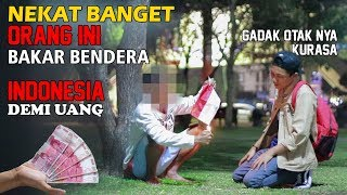 Video 🤑TEST JIWA NASIONALISME 💯 KASIH UANG 500RB KE ORANG & BAKAR BENDERA INDONESIA - Social Experiment MP3, 3GP, MP4, WEBM, AVI, FLV Mei 2019