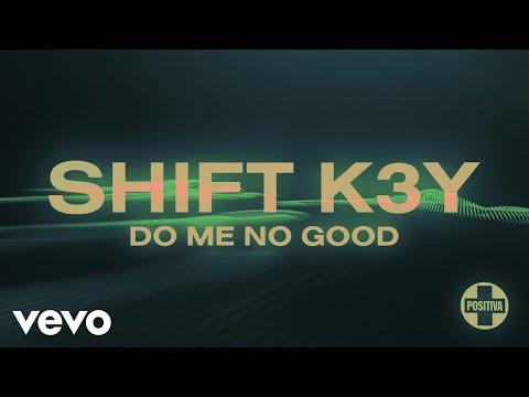 Shift K3Y - Do Me No Good (Lyric Video)