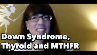 Down Syndrome, Autism, Thyroid & MTHFR