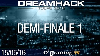 Demi-finale 1 - DreamHack Tours 2016 - Day 2
