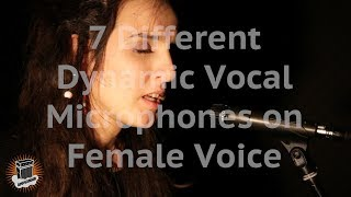 7 Different Dynamic Vocal Microphones on Female Voice - Shure, Sennheiser, Electro-Voice