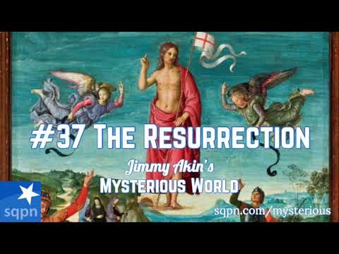 The Resurrection of Jesus - Jimmy Akin's Mysterious World