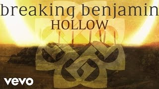 """Breaking Benjamin latest album DARK BEFORE DAWN featuring the singles """"Failure,"""" """"Angels Fall,"""" and """"Ashes of Eden"""" is available now!Apple: http://smarturl.it/bba1Amazon: http://smarturl.it/bbama1Streaming: http://smarturl.it/bbsta1Follow Breaking Benjaminhttp://facebook.com/BreakingBenjaminhttp://twitter.com/breakingbenjhttp://instagram.com/breakingbenjaminMusic video by Breaking Benjamin performing Hollow. (C) 2015 Hollywood Records, Inc.http://vevo.ly/4f6hgw"""