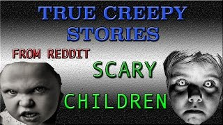 Three True Creepy Stories: Scary Children: Horror Stories From Reddit (#4) These are perfect for right before bedtime... Children crying at night... Hello, t...