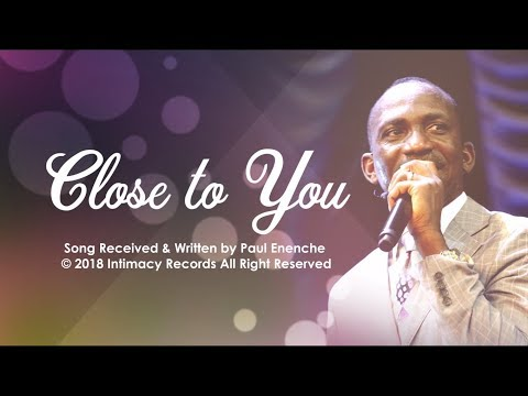 CLOSE TO YOU - Dr Paul Enenche