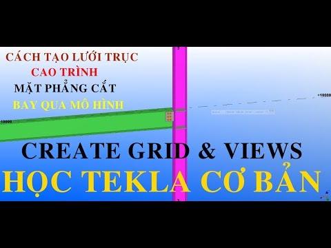 Tạo cao trình, lưới trục, khung nhìn, mặt phẳng cắt trong Tekla#Create grid & views#hướng dẫn Tekla