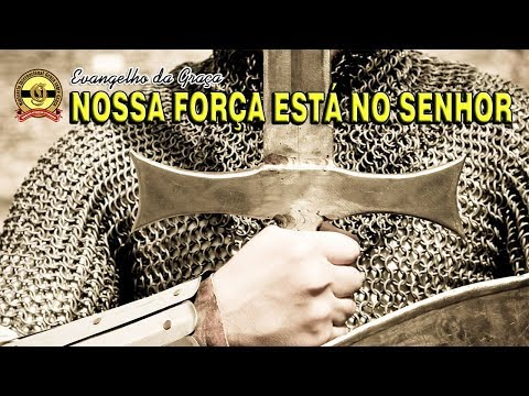 NOSSA FORÇA ESTÁ NO SENHOR