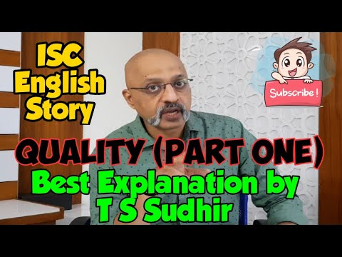 Quality (Video Part 1) | ISC English Class XI and XII | Detailed Explanation by T S Sudhir