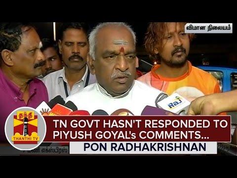 Tamil-Nadu-Govt-hasnt-responded-to-Piyush-Goyals-Comments--Pon-Radhakrishnan--Thanthi-TV