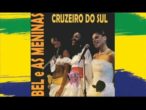 Cruzeiro do sul - Bel, As Meninas, As Moendas ( Brazilian Music and Rhythm )