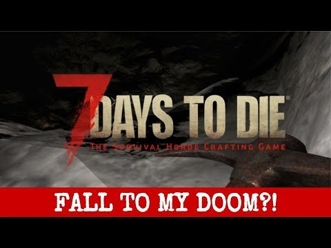 FALL TO MY DOOM?!  |  7 DAYS TO DIE  |  Let's Play  |  Unit 4, Lesson 59