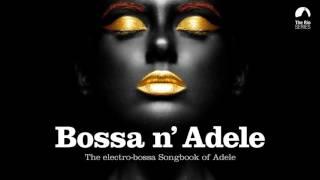 Bossa n` Adele - Full Album! - The Sexiest Electro-bossa Songbook of Adele - New 2017