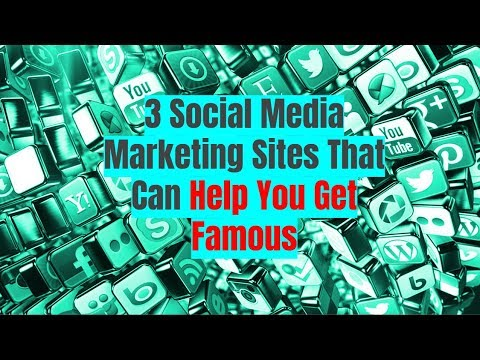 3 Social Media Marketing Sites That Can Help You Get Famous in 2018