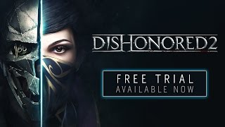 Dishonored 2 - Free Trial Now Available