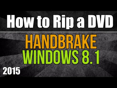 How to rip a DVD using Handbrake & Windows 8 - 2015 version