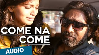 Come na Come Full Song - Soodhu Kavvum - Vijay Sethupathy, Sanchita Shetty