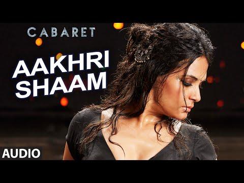 Aakhri Shaam Full Song | CABARET | Richa Chadda Gu
