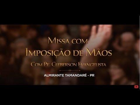 MISSA COM IMPOSIÇÃO DE MÃOS | PADRE CLEBERSON EVANGELISTA | ALMIRANTE TAMANDARÉ/PR