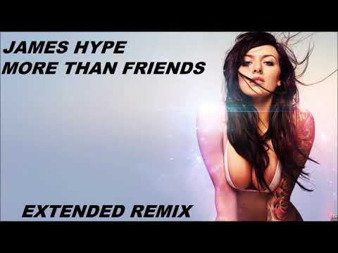 James Hype - More Than Friends! Extended Remix. (lyrics In Description)