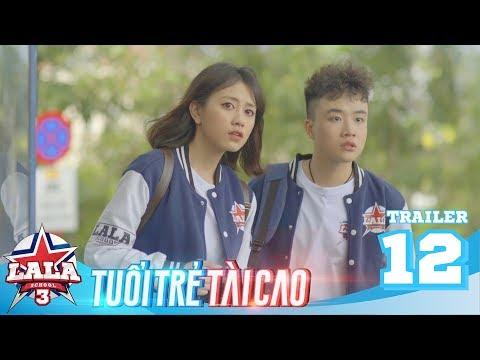 LA LA SCHOOL | Trailer TẬP 12 | Season 3 : TUỔI TRẺ TÀI CAO | Phim Học Đường Âm Nhạc 2019 - Thời lượng: 79 giây.