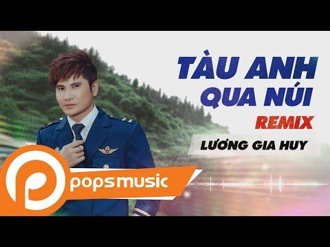 Tàu Anh Qua Núi Remix | Lương Gia Huy - Thời lượng: 4 phút, 24 giây.