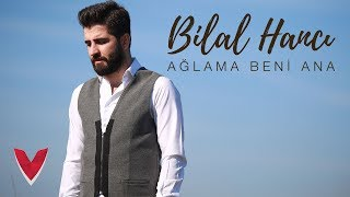 image of Bilal Hancı - Ağlama Beni Ana (Official Video)