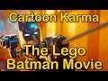 Cartoon Karma - The Lego Batman Movie (Everything Wrong & Right With)