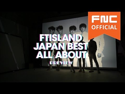 FTISLAND [JAPAN BEST ALBUM-ALL ABOUT] Preview