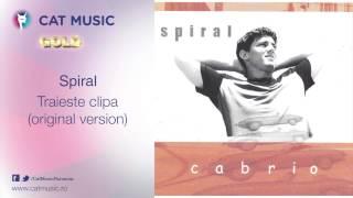 Spiral - Traieste clipa (original version)