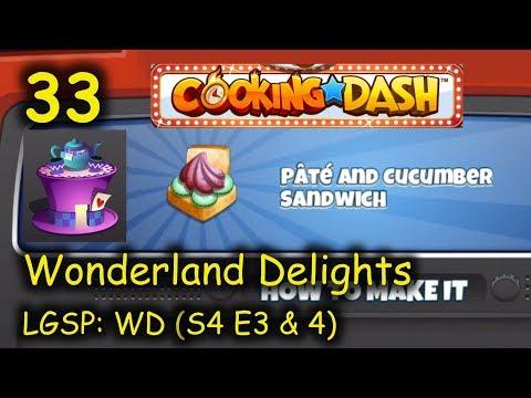 LGSP: WD - Part 33 (S4 E3 & 4) = Pate & Cucumber Sandwich (Cooking Dash 2016 - Wonderland Delights)
