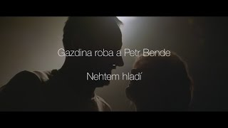 Video Gazdina roba a Petr Bende – Nehtem hladí (official video)