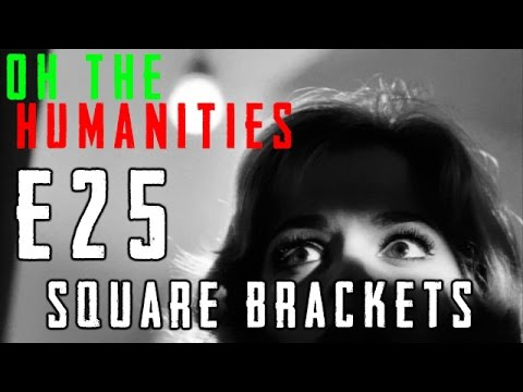 Oh The Humanities: E25 - Square Brackets (видео)