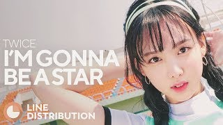 Video TWICE - I'm Gonna Be A Star (Line Distribution) MP3, 3GP, MP4, WEBM, AVI, FLV April 2018