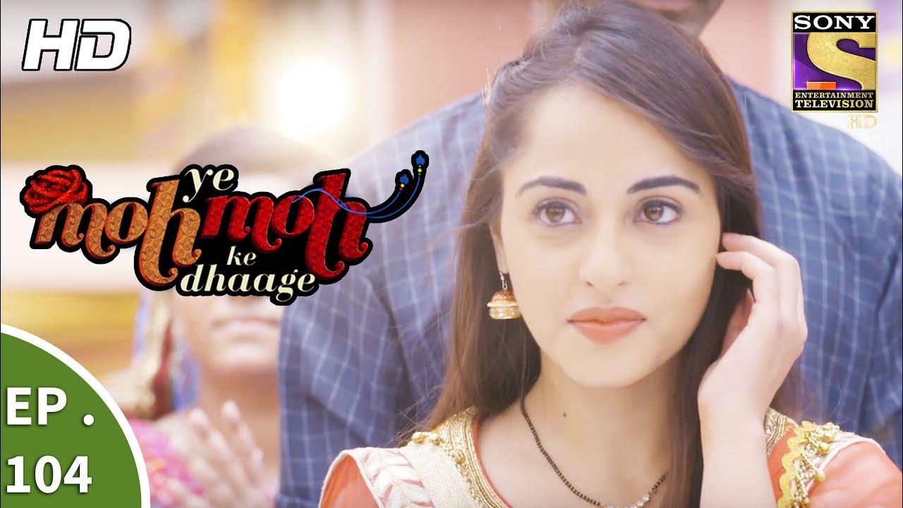 Yeh Moh Moh Ke Dhaage – ये मोह मोह के धागे – Ep 104 – 11th August, 2017