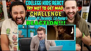 College Kids React To TRY NOT TO GET MAD CHALLENGE (Game Of Thrones, Lil Pump) - REACTION!!! by The Reel Rejects
