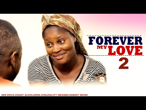 Forever My Love Season 2  - 2017 Latest Nigerian Nollywood Movie