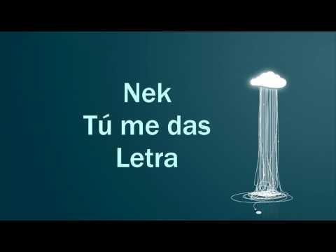 , title : 'Nek Tú me das letra'
