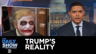 Video The Daily Show - Welcome to President Trump's Reality MP3, 3GP, MP4, WEBM, AVI, FLV April 2018