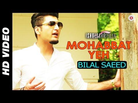 Video Mohabbat Yeh - Bilal Saeed | Ishqedarriyaan | Mahaakshay, Evelyn Sharma & Mohit Dutta download in MP3, 3GP, MP4, WEBM, AVI, FLV January 2017