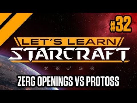 Let's Learn StarCraft #32 -  Zerg Openings Vs Protoss